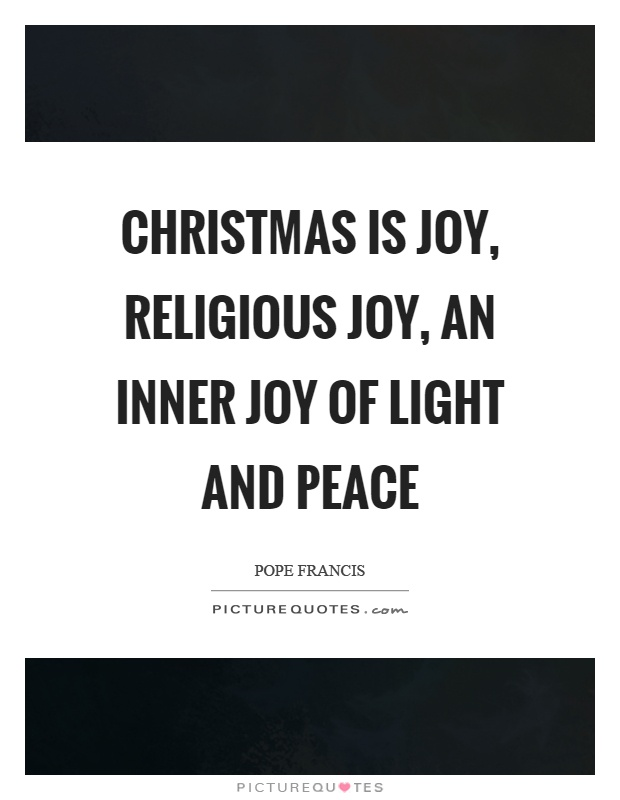 Christmas is joy, religious joy, an inner joy of light and peace Picture Quote #1