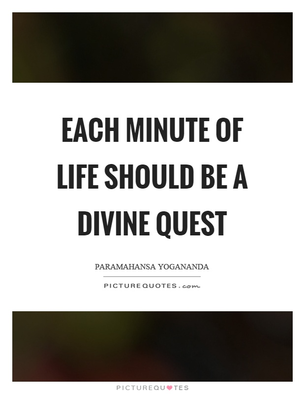 Each minute of life should be a divine quest Picture Quote #1