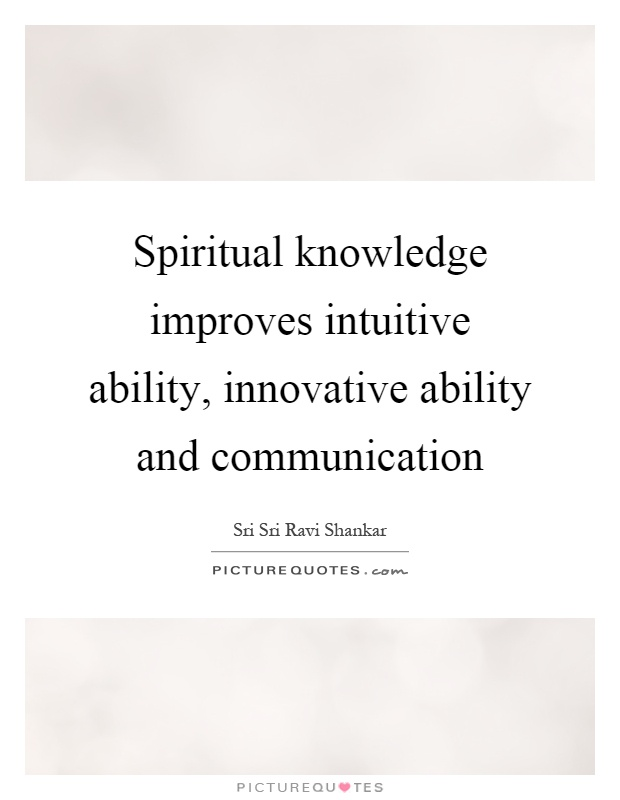 Spiritual knowledge improves intuitive ability, innovative ability and communication Picture Quote #1
