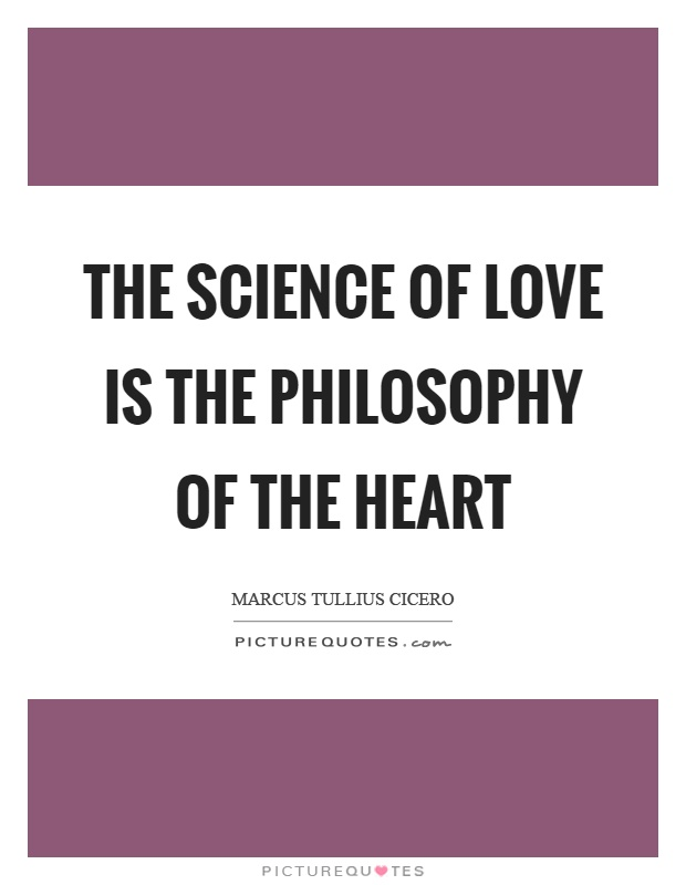 Science Love Quotes | The Science Of Love Is The Philosophy Of The Heart Picture Quotes