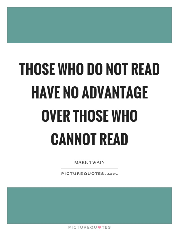 Those who do not read have no advantage over those who cannot read Picture Quote #1
