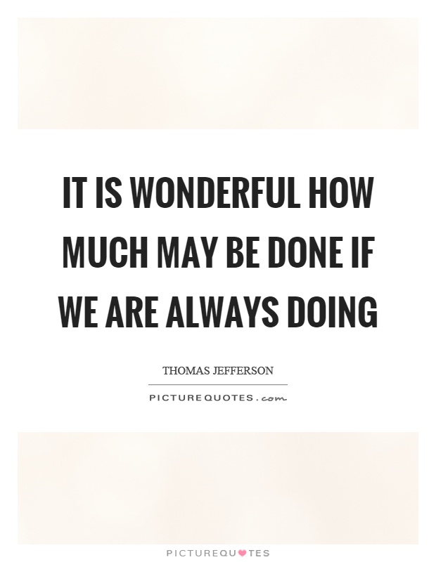 It is wonderful how much may be done if we are always doing Picture Quote #1