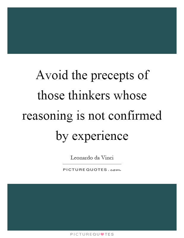 Avoid the precepts of those thinkers whose reasoning is not confirmed by experience Picture Quote #1