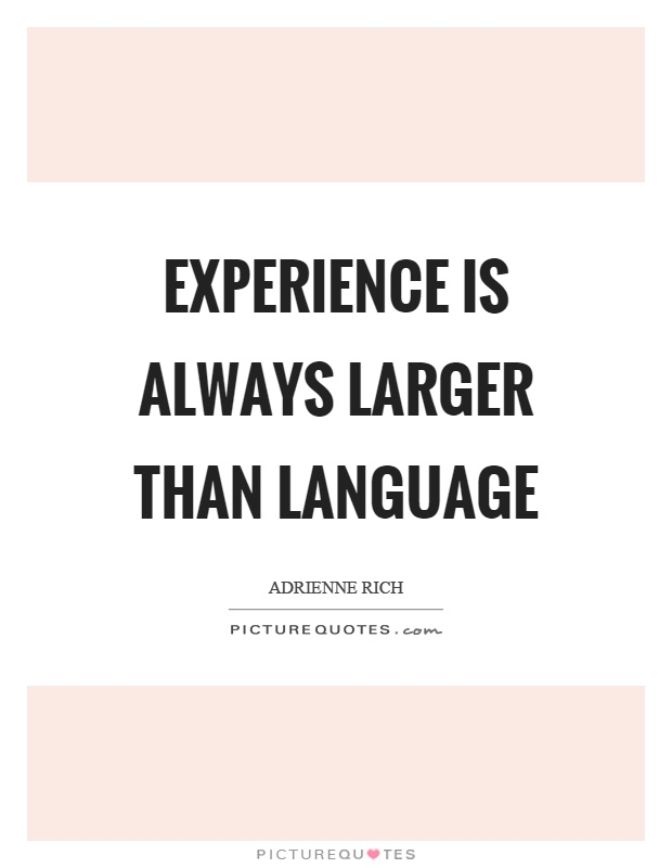 Experience is always larger than language Picture Quote #1