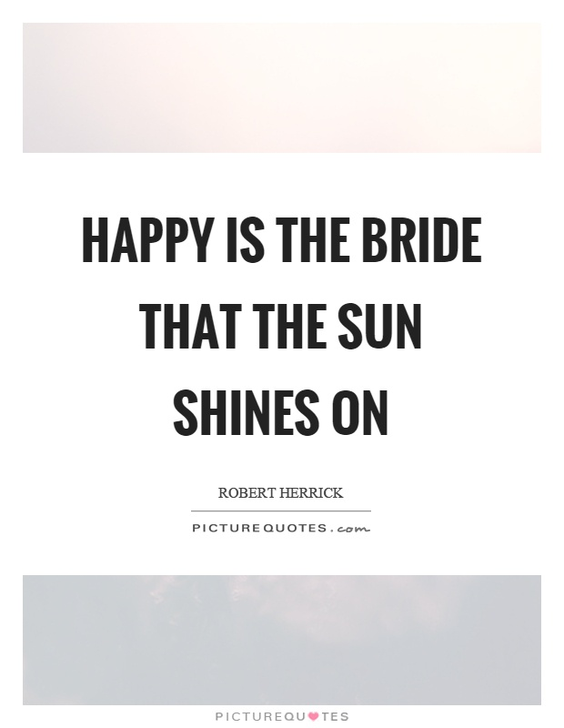 Hy Is The Bride That Sun Shines On Picture Quote 1