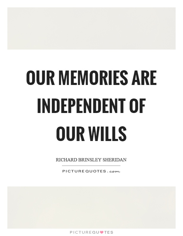 Our memories are independent of our wills Picture Quote #1