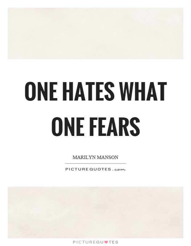 One hates what one fears Picture Quote #1