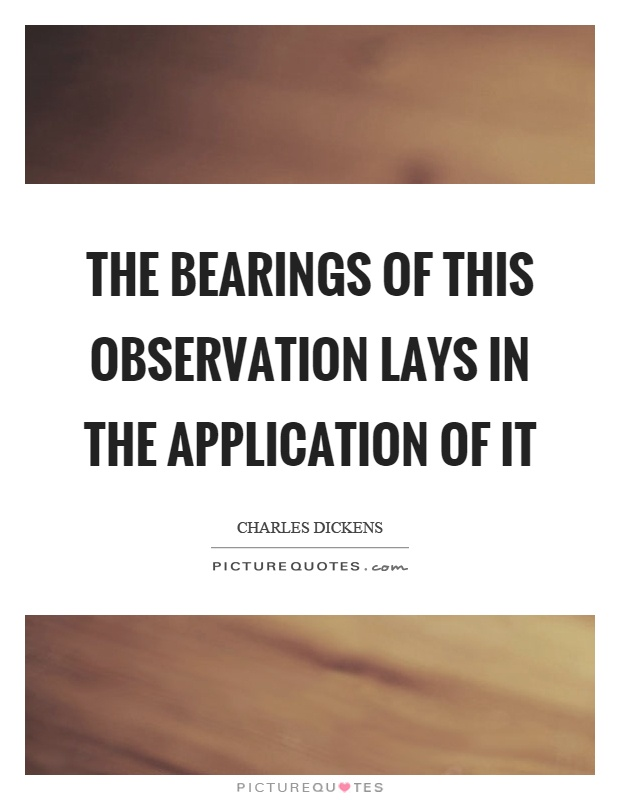 The bearings of this observation lays in the application of it Picture Quote #1