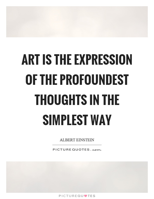 Art is the expression of the profoundest thoughts in the simplest way Picture Quote #1