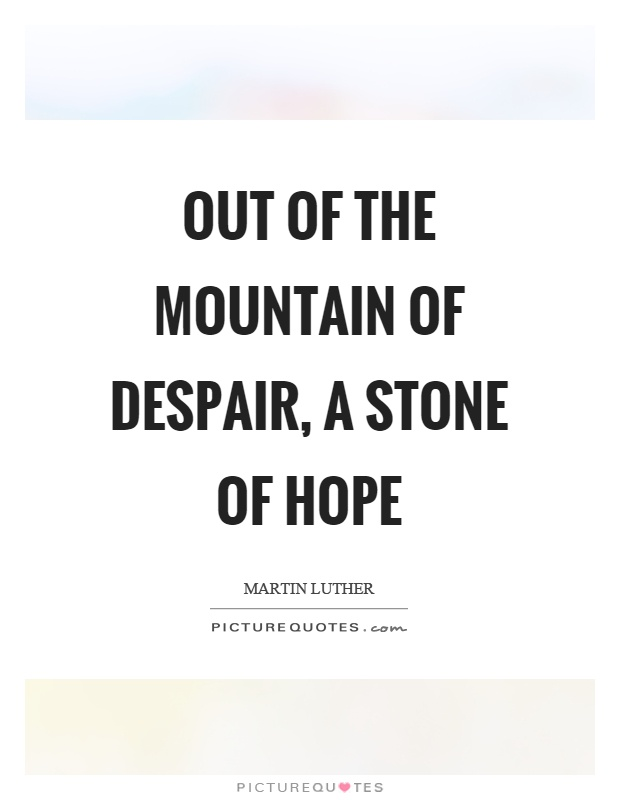 Despair Quotes Custom Out Of The Mountain Of Despair A Stone Of Hope Picture Quotes