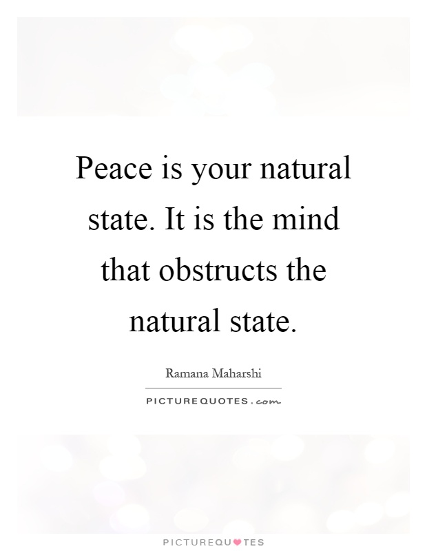Peace is your natural state. It is the mind that obstructs the natural state Picture Quote #1