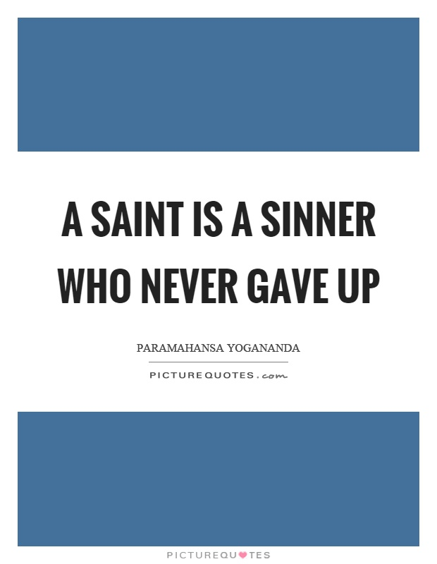 A saint is a sinner who never gave up Picture Quote #1