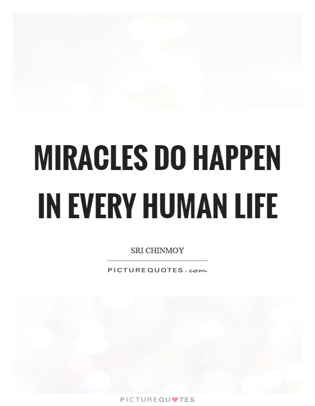 Miracles do happen in every human life Picture Quote #1