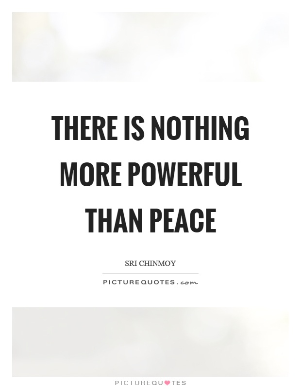 There is nothing more powerful than peace Picture Quote #1