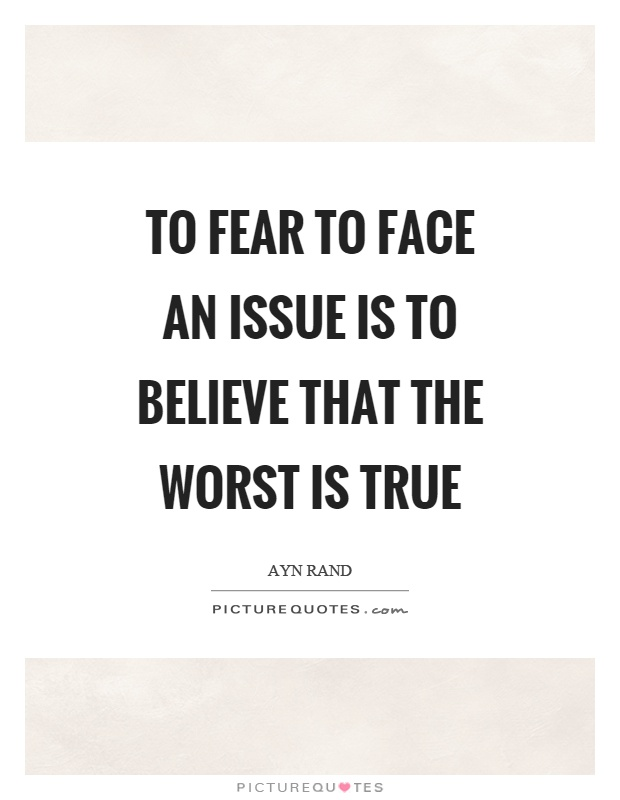 To fear to face an issue is to believe that the worst is true Picture Quote #1