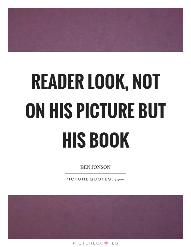 Reader look, not on his picture but his book Picture Quote #1