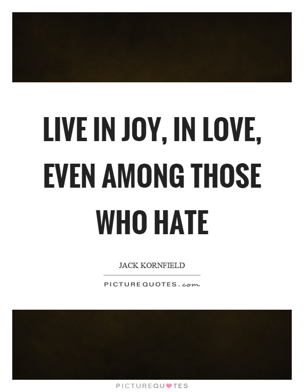 Live in joy, in love, even among those who hate Picture Quote #1