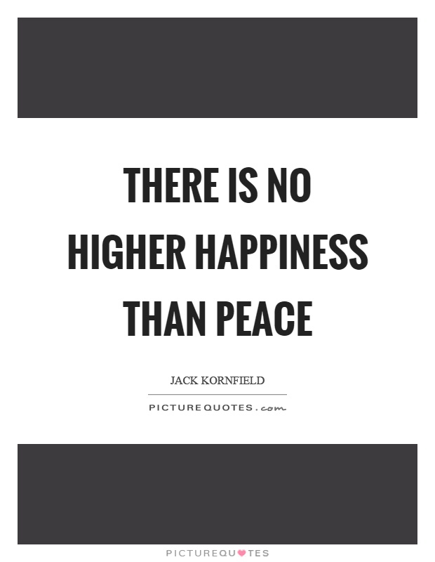 There is no higher happiness than peace Picture Quote #1
