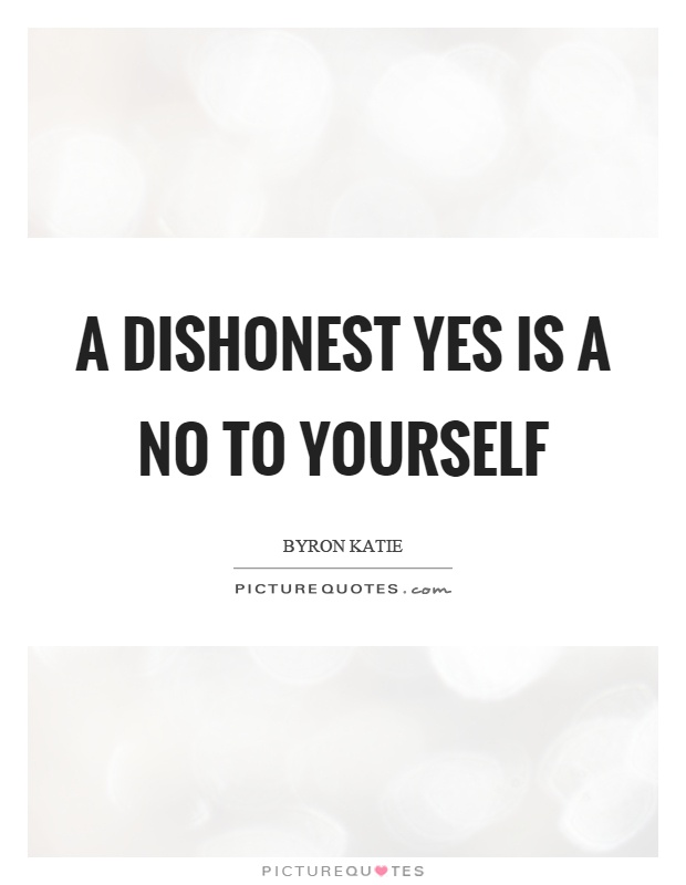 A dishonest yes is a no to yourself Picture Quote #1