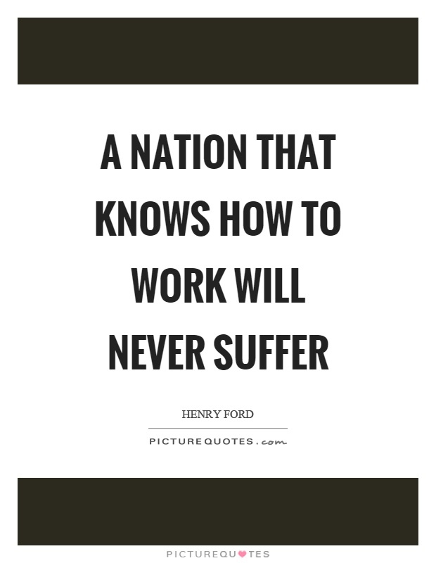 A nation that knows how to work will never suffer Picture Quote #1