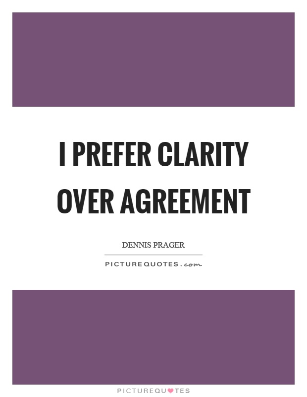 I prefer clarity over agreement Picture Quote #1