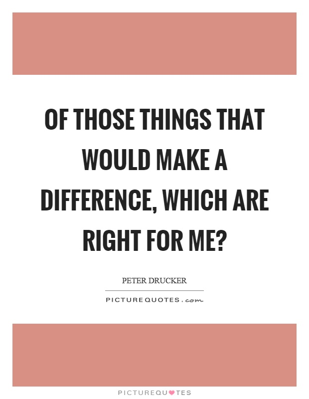 Of those things that would make a difference, which are right for me? Picture Quote #1