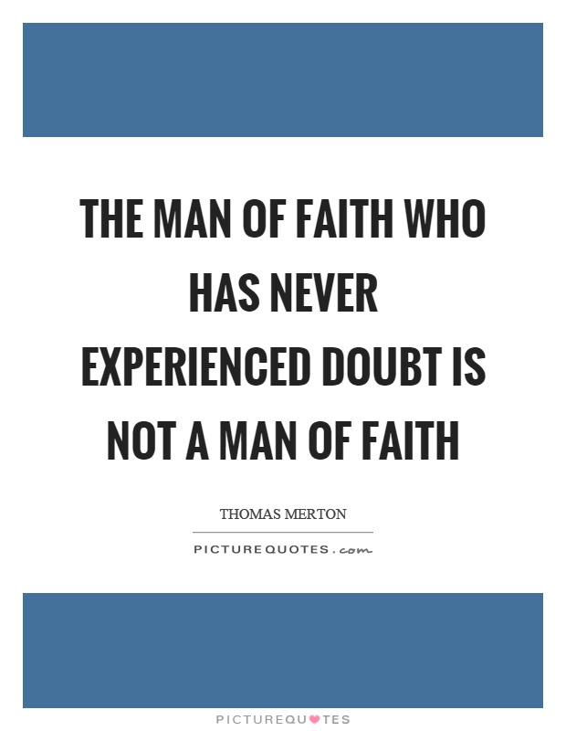The man of faith who has never experienced doubt is not a man of faith Picture Quote #1