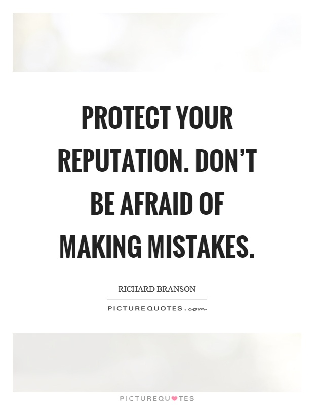 Protect your reputation. Don't be afraid of making mistakes Picture Quote #1