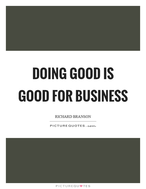 Doing good is good for business Picture Quote #1