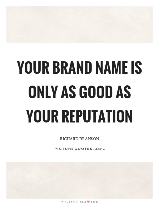Your brand name is only as good as your reputation Picture Quote #1