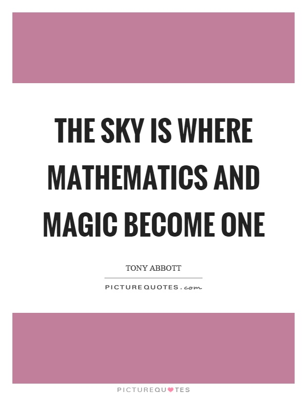 The sky is where mathematics and magic become one Picture Quote #1
