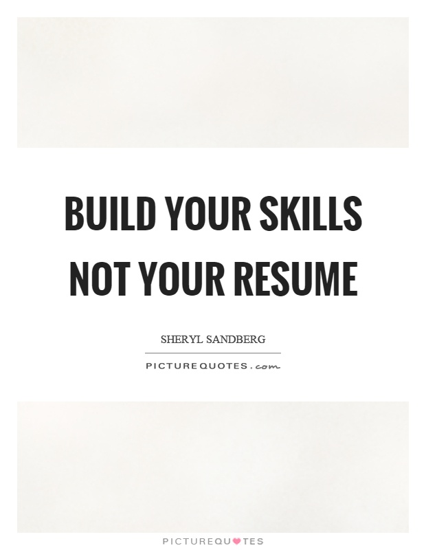 Build Your Skills Not Your Resume Picture Quotes