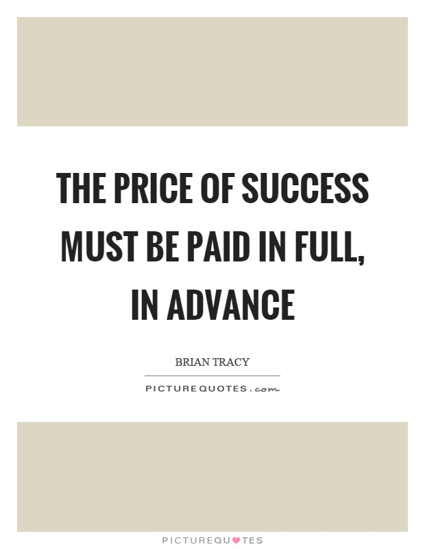 The price of success must be paid in full, in advance Picture Quote #1