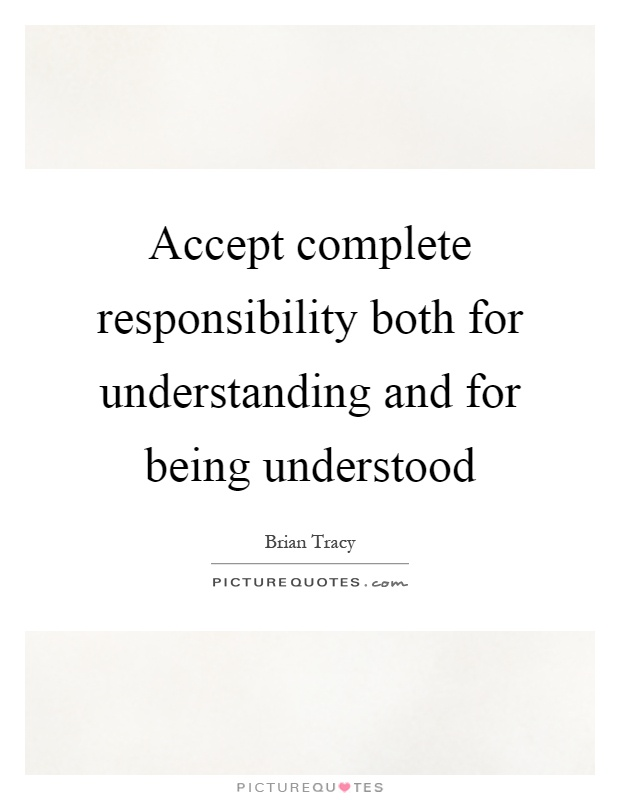 Accept complete responsibility both for understanding and for being understood Picture Quote #1