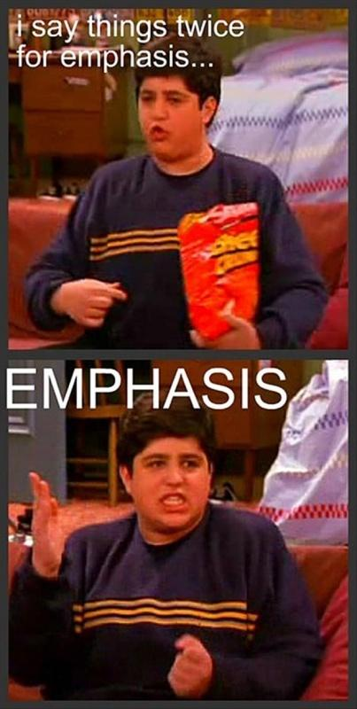 I say things twice for emphasis. Emphasis Picture Quote #1