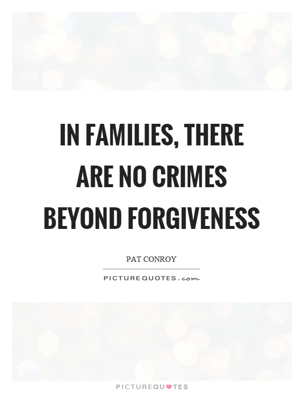 In families, there are no crimes beyond forgiveness Picture Quote #1