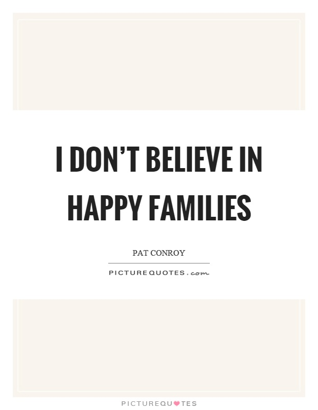 Superieur I Donu0027t Believe In Happy Families Picture Quote #1