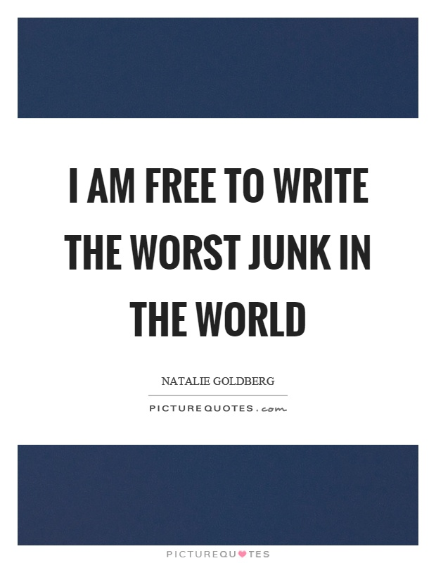 I am free to write the worst junk in the world Picture Quote #1