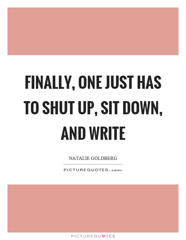 Sit Down, Shut Up, and Write