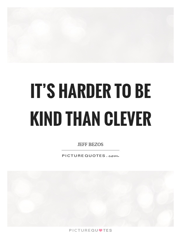 It's harder to be kind than clever Picture Quote #1
