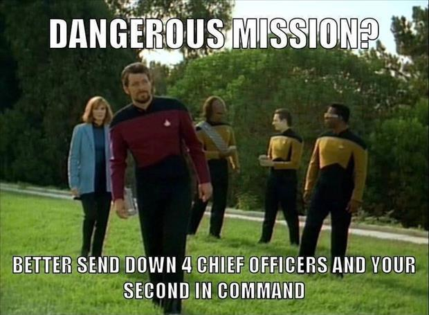 Dangerous mission? Better send down 4 chief officers and your second in command Picture Quote #1