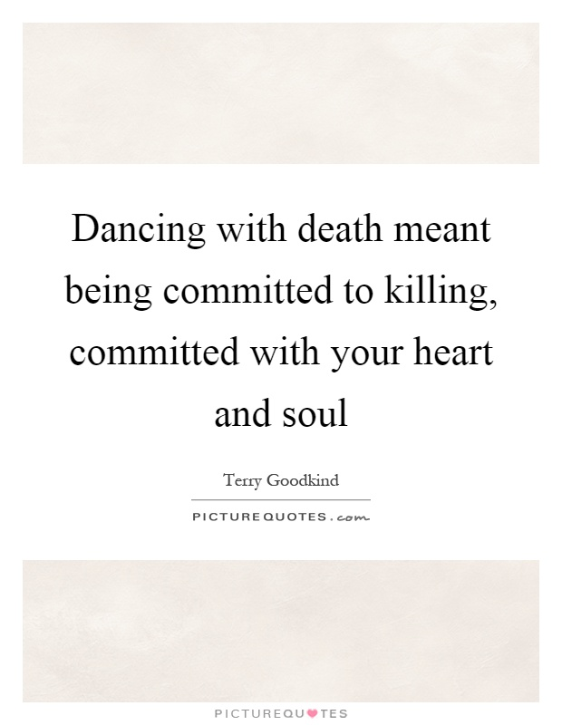 Dancing with death meant being committed to killing, committed with your heart and soul Picture Quote #1