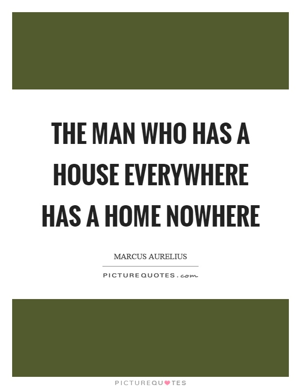 The man who has a house everywhere has a home nowhere Picture Quote #1