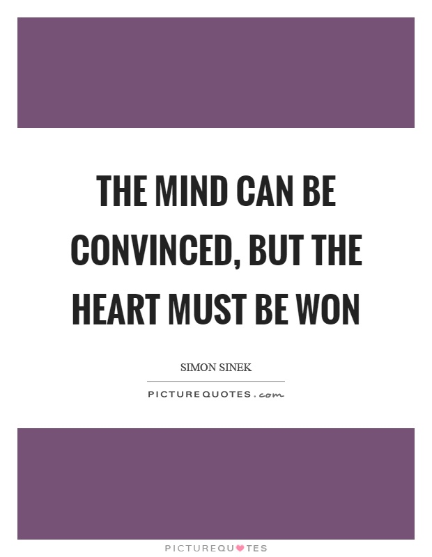 The mind can be convinced, but the heart must be won Picture Quote #1