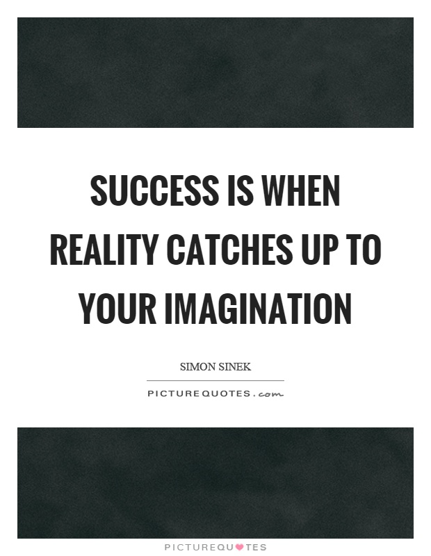 Success is when reality catches up to your imagination Picture Quote #1