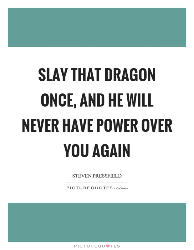 Slay that dragon once, and he will never have power over you again Picture Quote #1