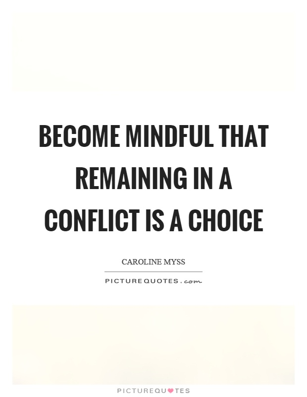 Become mindful that remaining in a conflict is a choice Picture Quote #1