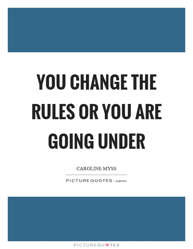 You change the rules or you are going under Picture Quote #1