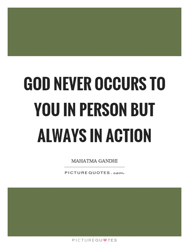 God never occurs to you in person but always in action Picture Quote #1
