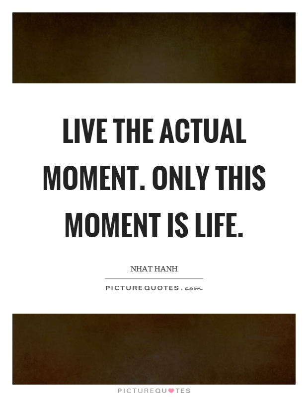 Live the actual moment. Only this moment is life Picture Quote #1